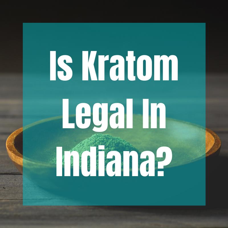 is kratom legal in indiana